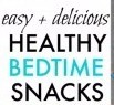 BED TIME SNACKS