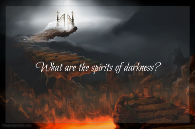 What are the Spirits of Darkness?