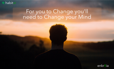 For you to change you'll need to change your mind