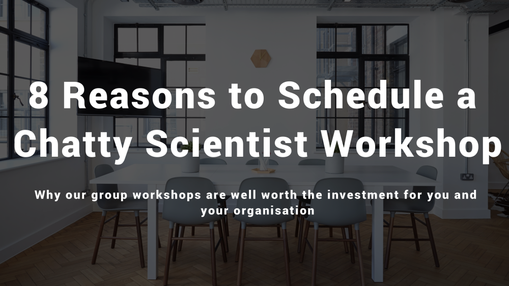8 reasons to schedule a Chatty Scientist workshop