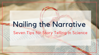 Nailing the Narrative – Seven Tips for Story Telling in Science