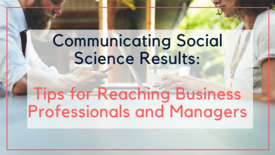 Communicating Social Science Results: Tips for Reaching Business Professionals and Managers
