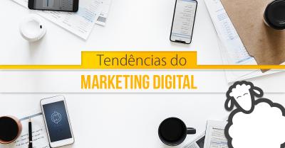 Tendências do Marketing Digital que você precisa conhecer