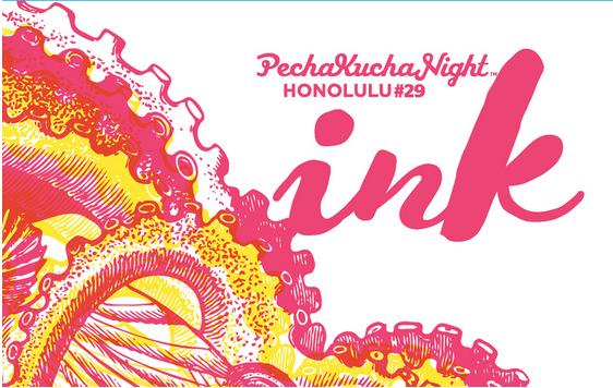 PechaKucha 20 x 20 Honolulu 'Ink'