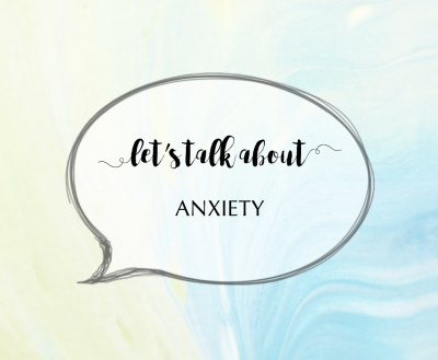 Lets talk about... Anxiety