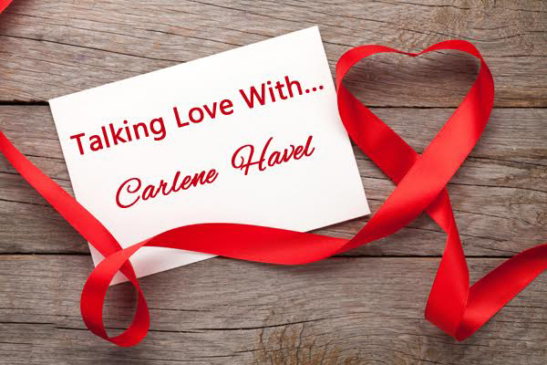 Talking Love with...Carlene Havel