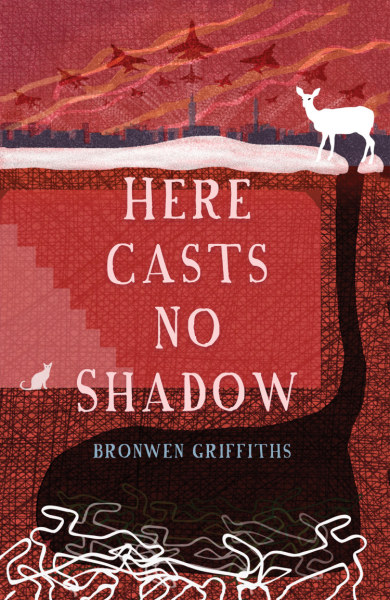 Here Casts no Shadow Bronwen Griffiths