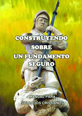 """Book 3. """"COSTRUYENDO SOBRE UN FUNDAMENTO SEGURO - Manual para Soldados Cristianos"""""""