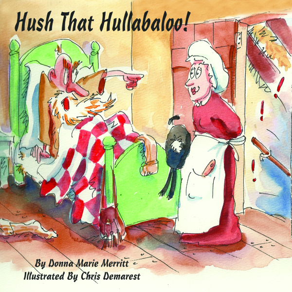 Hush that Hullabaloo!   By Donna Marie Merritt   Illustrated By Chris Demarest   Release Date 6/20/17