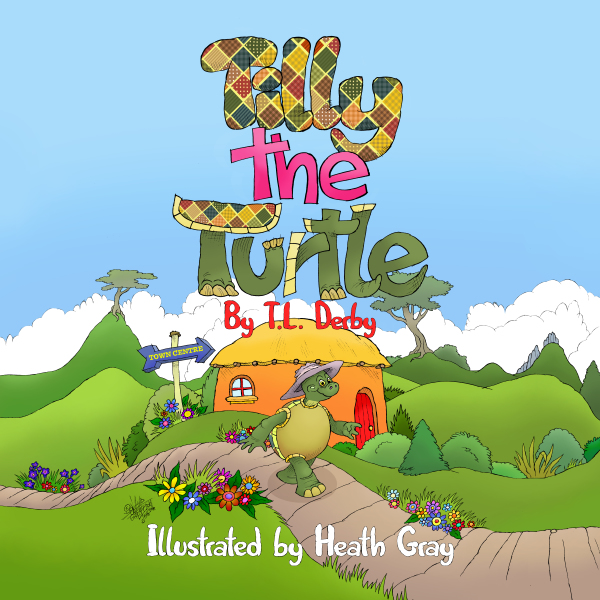 Tilly the Turtle By T.L.Derby Illustrated By Heath Gray  Release 4/4/17