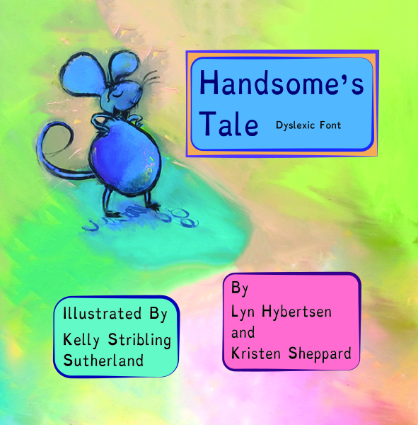 Handsome's Tale Dyslexic Font    By Kristen Sheppard  Illustrated By Kelly Stribling Sutherland