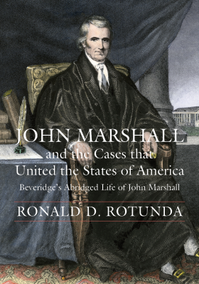 John Marshall and the Cases that United the States of America (Beveridge's Abridged Life of John Marshall)