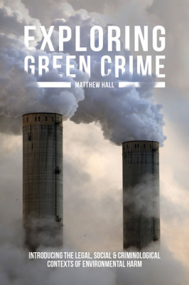 """Exploring green crime: introducing the legal, social and criminological contexts of environmental harm"""