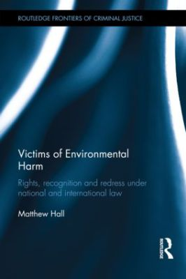 """Victims of environmental harm: rights, recognition and redress under national and international law"""