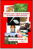 Drugs and Their Dangers in Papua New Guinea ISBN: 978-1519479792