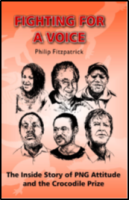 Fighting for a Voice: The Inside Story of PNG Attitude and the Crocodile Prize ISBN: 978-1533616906