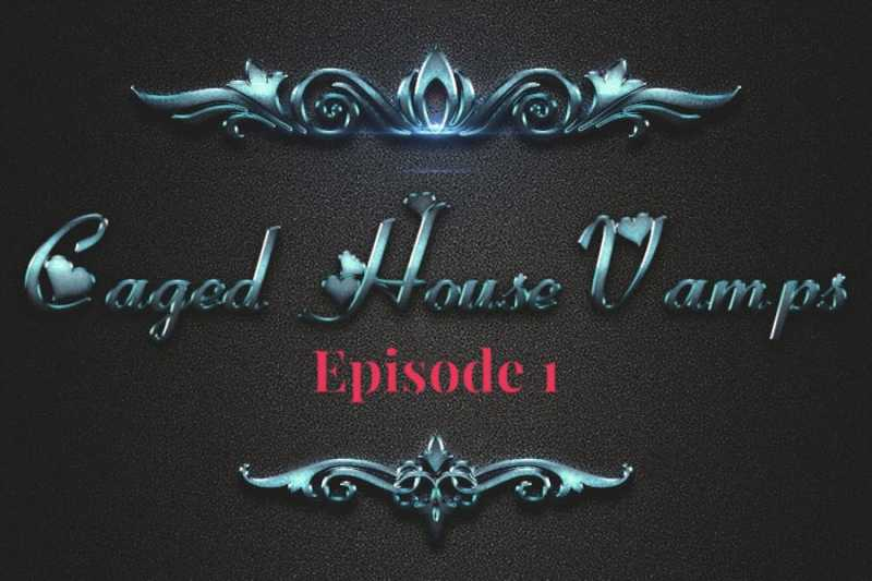 Caged House Vampires Episode 1