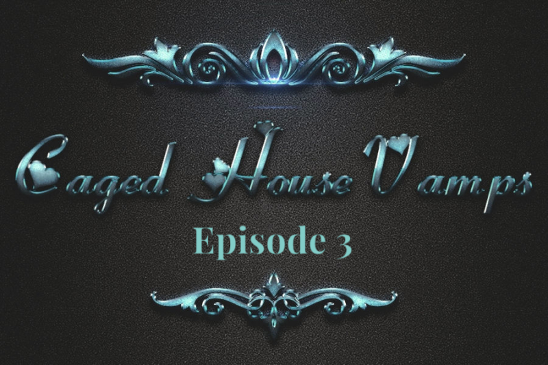 Caged House Vamps - Episode 3