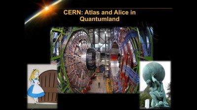 CERN - Atlas and Alice in Quantumland