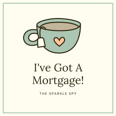 I've Got A Mortgage!