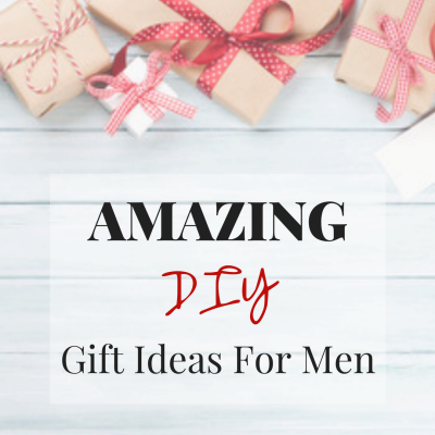 Amazing DIY Gift Ideas For Men