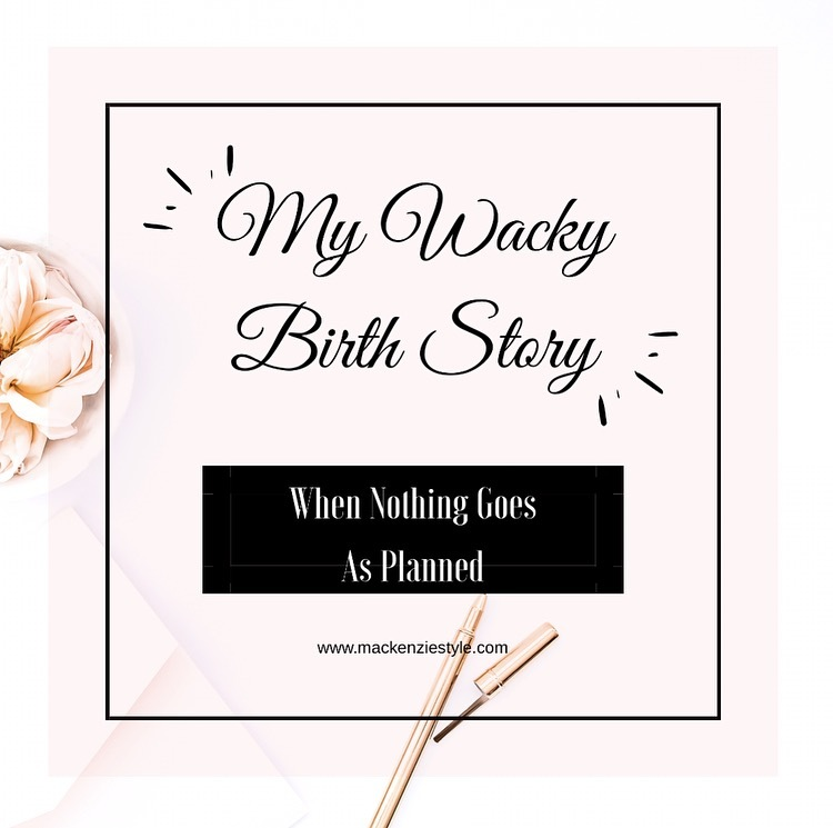 My Wacky Birth Story: When Nothing Goes As Planned