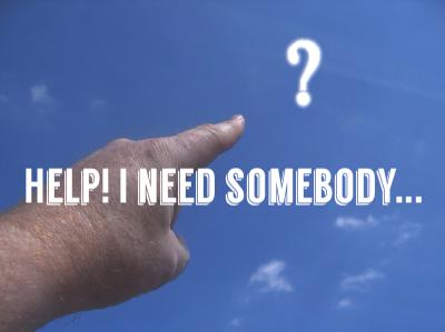 HELP!  I NEED SOMEBODY