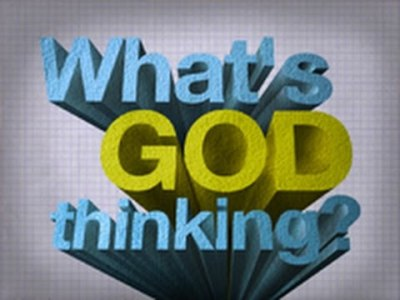 WHAT's GOD THINKING?