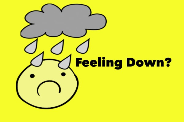 I feel down sometimes...