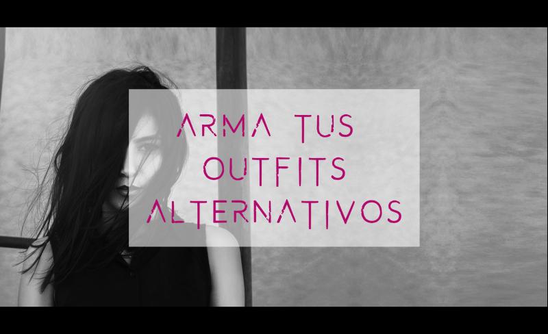 Cómo armar tus propios outfits alternativos.