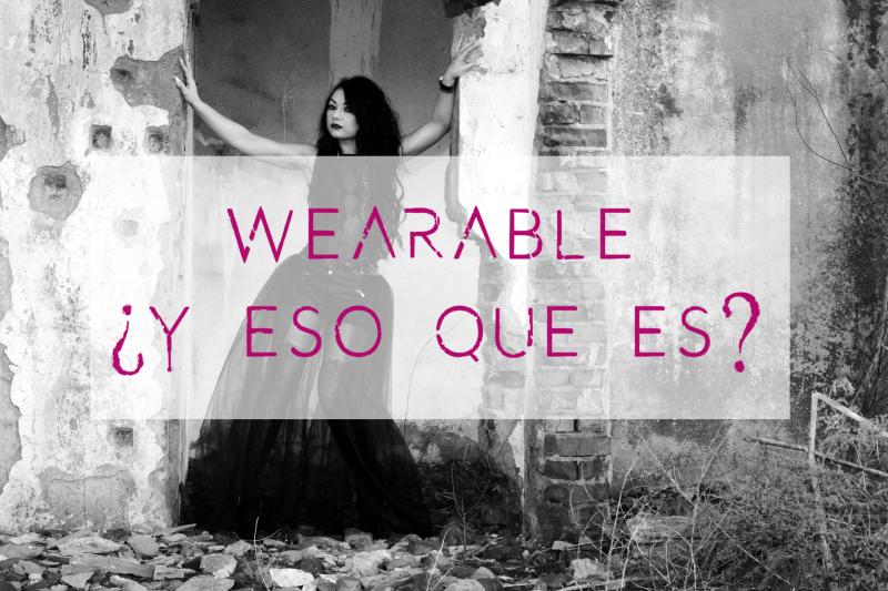 Wearable ¿Y eso qué es?