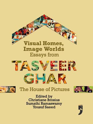 Visual Homes, Image Worlds: Essays from Tasveer Ghar