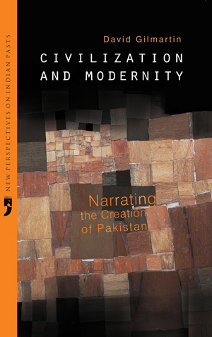 Civilization and Modernity: Narrating the Creation of Pakistan