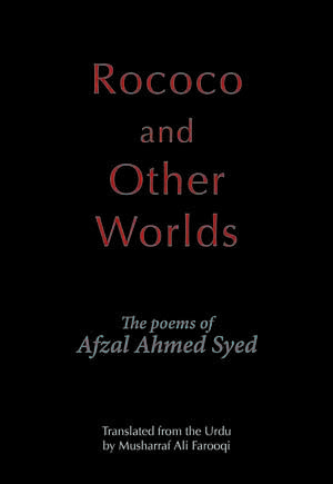 Rococo and Other Worlds:  The Poems of Afzal Ahmed Syed