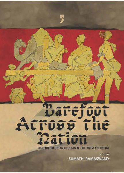Barefoot Across the Nation: Maqbool Fida Hussain and the Idea of India