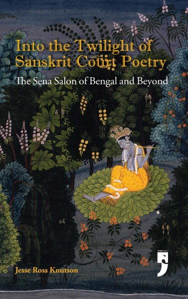 Into the Twilight of Sanskrit Court Poetry: The Sena Salon of Bengal and Beyond