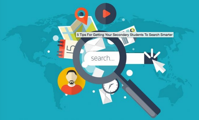 5 Tips For Getting Your Secondary Students To Search Smarter