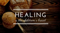 Healing Is The Children's Bread