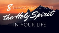 8 Things That Activate The Holy Spirit In Your Life