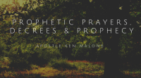 Prophetic Prayers, Decrees & Prophecy