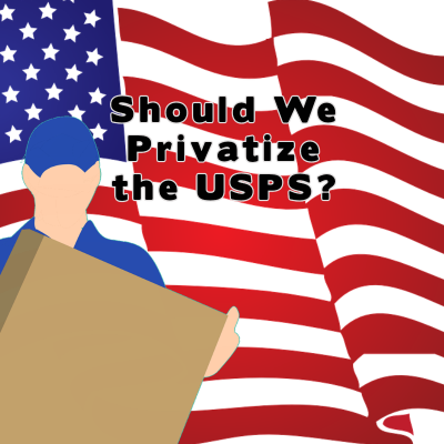Should We Privatize the USPS?