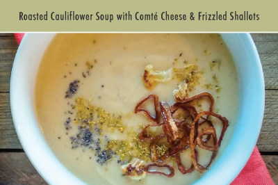 Roasted Cauliflower Soup with Comté Cheese & Frizzled Shallots