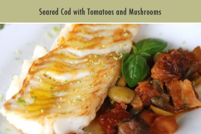 Seared Cod with Tomatoes and Mushrooms