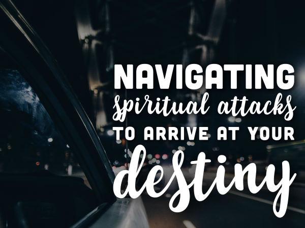 Navigating Spiritual Attacks to Arrive at Your Purpose