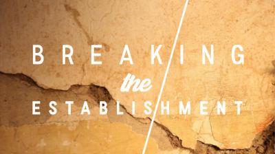 Breaking The Establishment