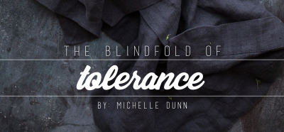 The Blindfold of Tolerance