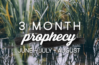 3 Month Prophecy: June - July - August