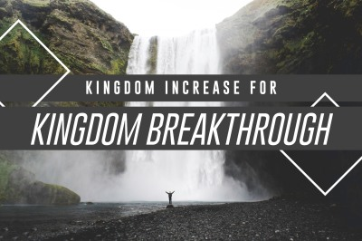 Kingdom Increase for Kingdom Breakthrough