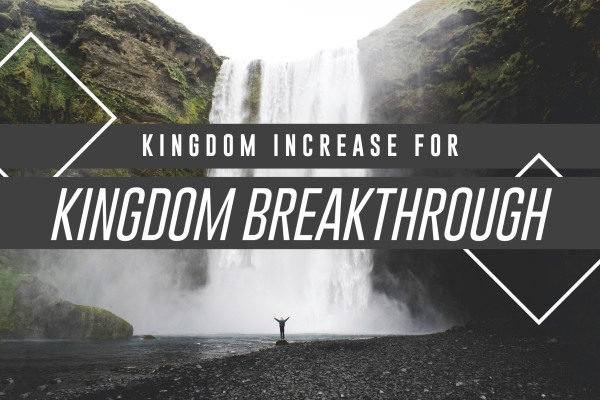 Kingdom Increase for Kingdom Breakthrough