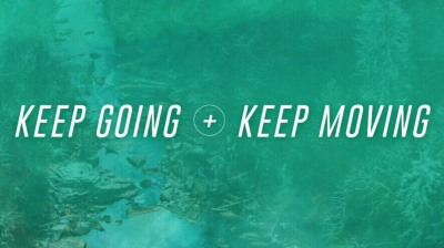 Keep Going & Keep Moving